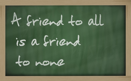 wriiting: Blackboard writings A friend to all is a friend to none