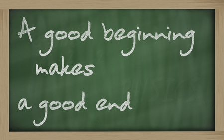 wriiting: Blackboard writings  A good beginning makes a good end