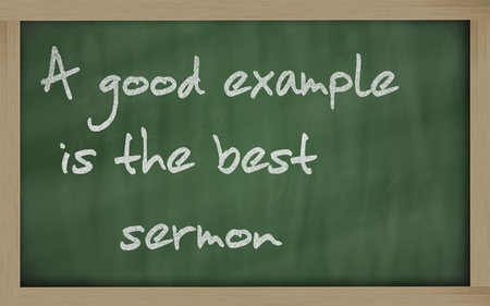 role model: Blackboard writings A good example is the best sermon