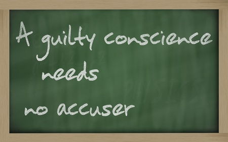 conscience: Blackboard writings A guilty conscience needs no accuser