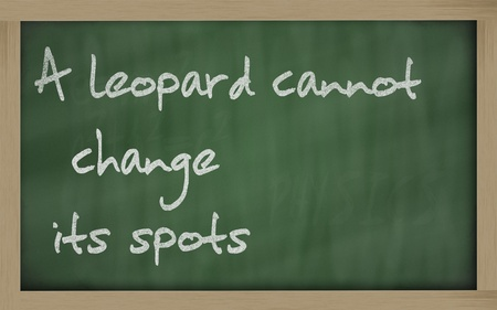 wriiting: Blackboard writings A leopard cannot change its spots
