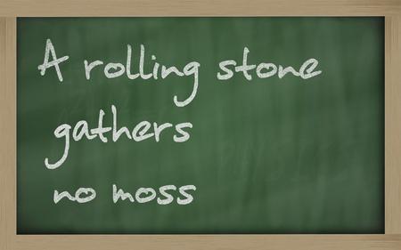 unreliable: Blackboard writings A rolling stone gathers no moss