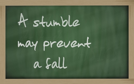 to stumble: Blackboard writings A stumble may prevent a fall
