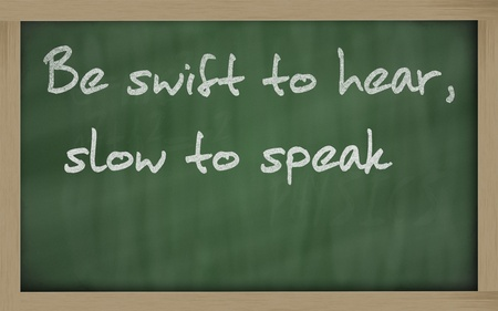 prudent: Blackboard writings be swift to hear, slow to speak