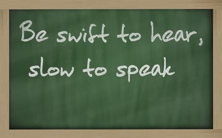 wriiting: Blackboard writings be swift to hear, slow to speak