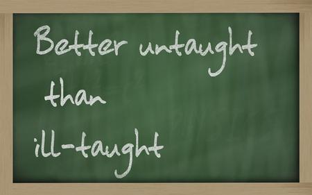 wriiting: Blackboard writings Better untaught than ill-taught Stock Photo