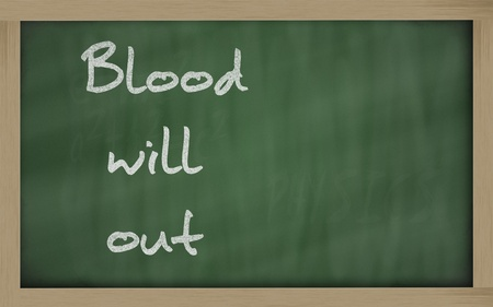wriiting: Blackboard writings  Blood will out