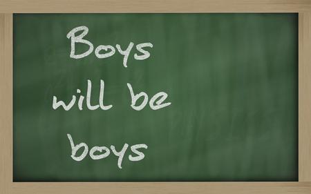 be: Blackboard writings  Boys will be boys