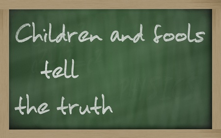 Blackboard writings Children and fools tell the truth