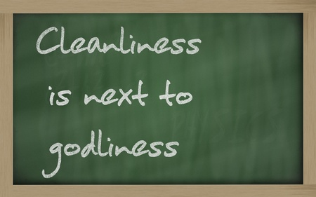 cleanliness: Blackboard writings Cleanliness is next to godliness