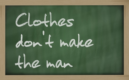 wriiting: Blackboard writings Clothes dont make the man