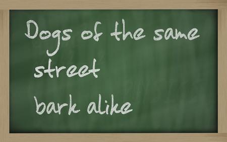 wriiting: Blackboard writings Dogs of the same street bark alike