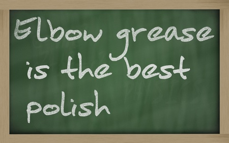 wriiting: Blackboard writings Elbow grease is the best polish
