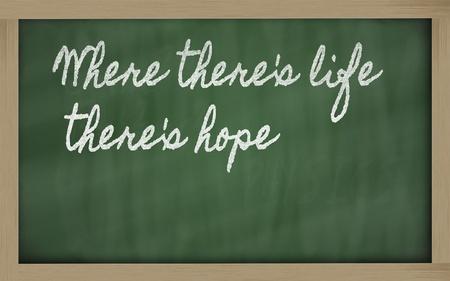 handwriting blackboard writings -   Where theres life theres hope