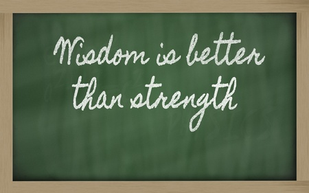 prudent: handwriting blackboard writings - Wisdom is better than strength