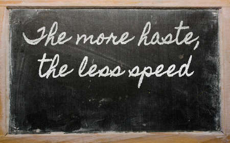 less: handwriting blackboard writings - The more haste, the less speed