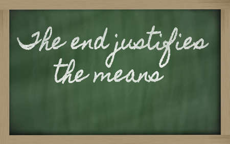 means to an end: handwriting blackboard writings - The end justifies the means