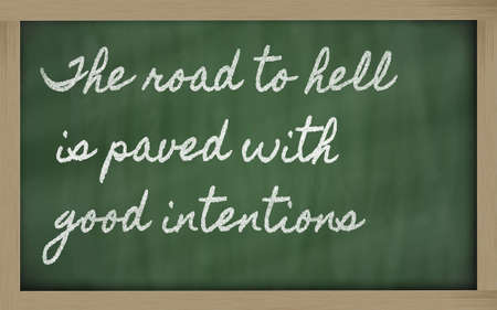 street wise: handwriting blackboard writings - The road to hell is paved with good intentions