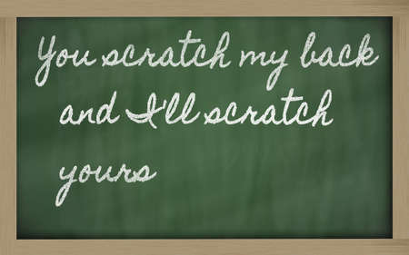 prudent: handwriting blackboard writings - You scratch my back and Ill scratch yours Stock Photo