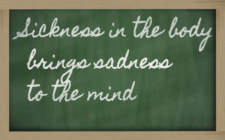 brings: handwriting blackboard writings - Sickness in the body brings sadness to the mind Stock Photo