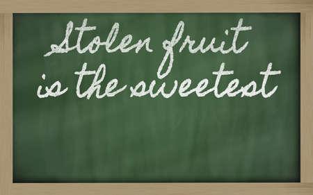 handwriting blackboard writings - Stolen fruit is the sweetest