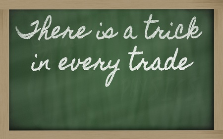 there: handwriting blackboard writings - There is a trick in every trade