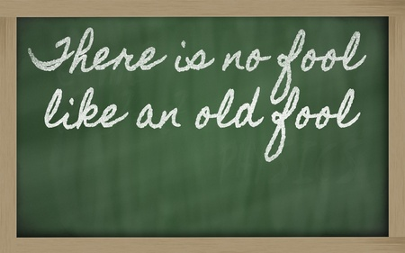 handwriting blackboard writings - There is no fool like an old fool