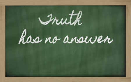 handwriting blackboard writings - Truth has no answer Stock Photo - 12501380