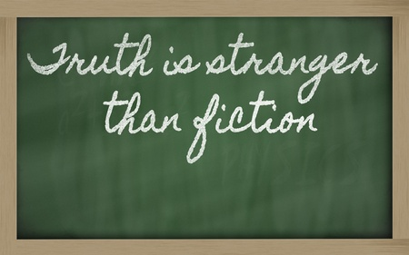 the stranger: handwriting blackboard writings - Truth is stranger than fiction