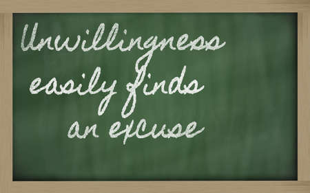 handwriting blackboard writings - Unwillingness easily finds an excuse