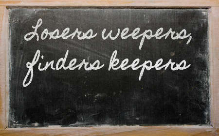 finders: handwriting blackboard writings - Losers weepers, finders keepers