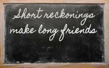 handwriting blackboard writings - Short reckonings make long friends