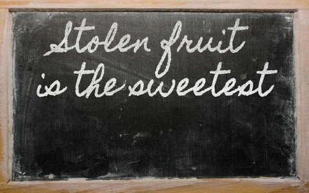 sweetest: handwriting blackboard writings - Stolen fruit is the sweetest