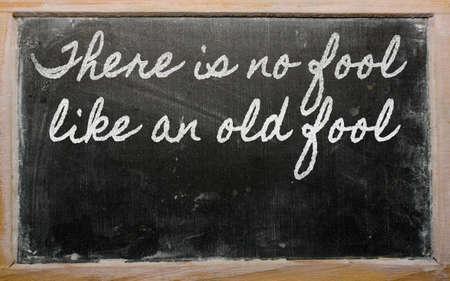 handwriting blackboard writings - There is no fool like an old fool