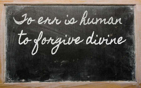 prudent: handwriting blackboard writings - To err is human, to forgive divine