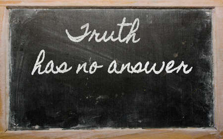 has: handwriting blackboard writings - Truth has no answer