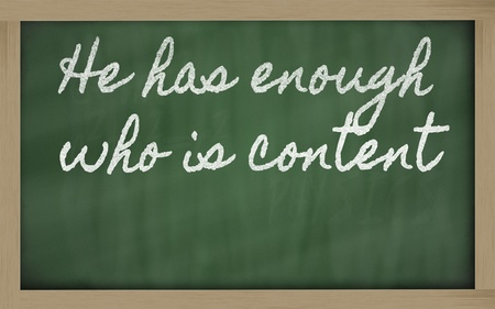 handwriting blackboard writings - He has enough who is content Stock Photo - 12981419