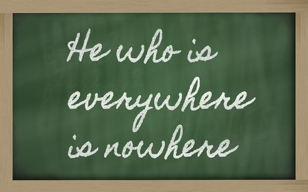 handwriting blackboard writings - He who is everywhere is nowhere Stock Photo - 12981418