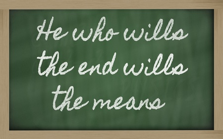 handwriting blackboard writings - He who wills the end wills  the means Stock Photo - 12981434