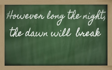 long night: handwriting blackboard writings - However long the night, the dawn will  break