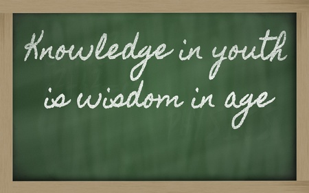 handwriting blackboard writings - Knowledge in youth is wisdom in age