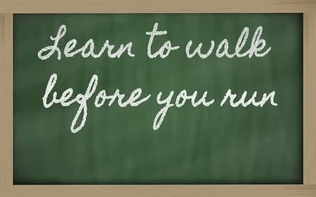 before: handwriting blackboard writings - Learn to walk before you run