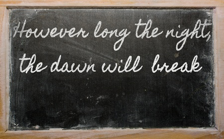 handwriting blackboard writings - However long the night, the dawn will  break Stock Photo - 12981263