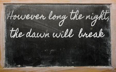 handwriting blackboard writings - However long the night, the dawn will  break Stock Photo - 12981263