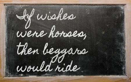 beggar's: handwriting blackboard writings - If wishes were horses, then beggars would ride