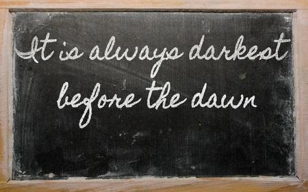 before: handwriting blackboard writings - It is always darkest before the dawn
