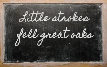 fell: handwriting blackboard writings - Little strokes fell great oaks