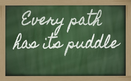 has: handwriting blackboard writings -  Every path has its puddle