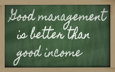 better: handwriting blackboard writings - Good management is better than good income