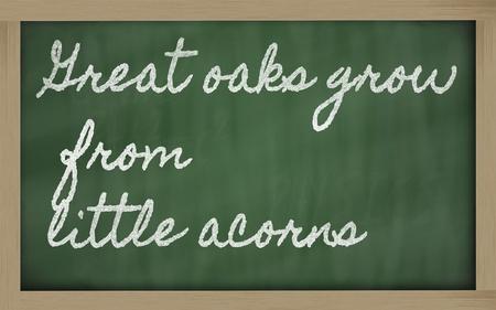 handwriting blackboard writings - Great oaks grow from little acorns